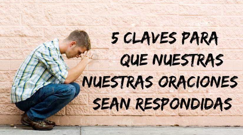Cinco claves para que nuestras oraciones sean respondidas