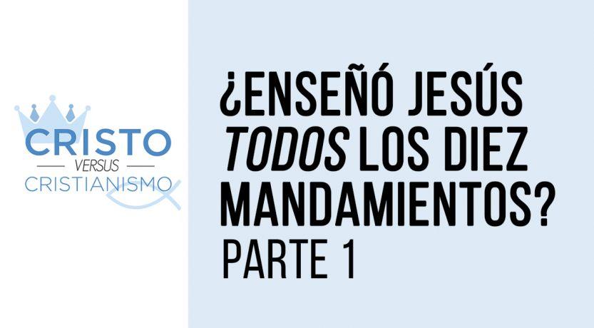 ¿Enseñó Jesús todos los Diez Mandamientos? Parte 1