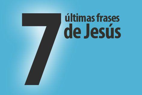 Las Siete últimas Frases De Jesús Vida Esperanza Y Verdad