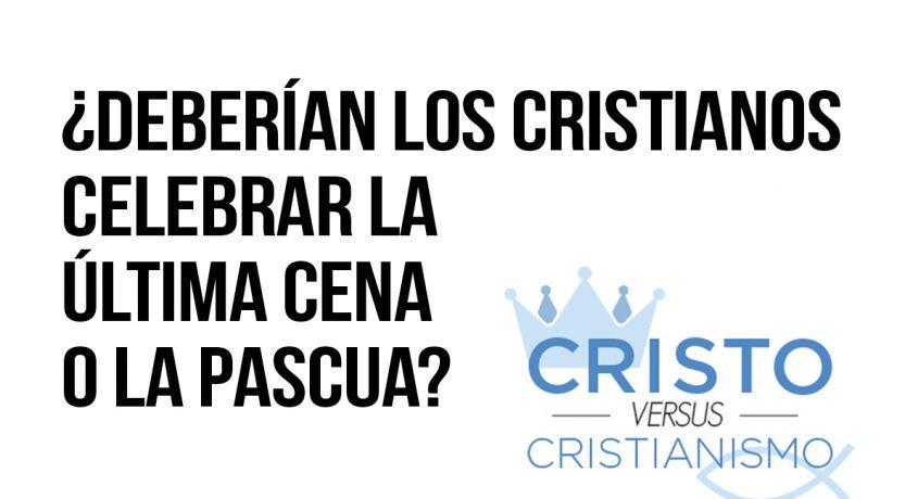 """Aclaremos la confusión con """"la Última Cena"""" de Cristo ¿Deberían los cristianos celebrarla?"""
