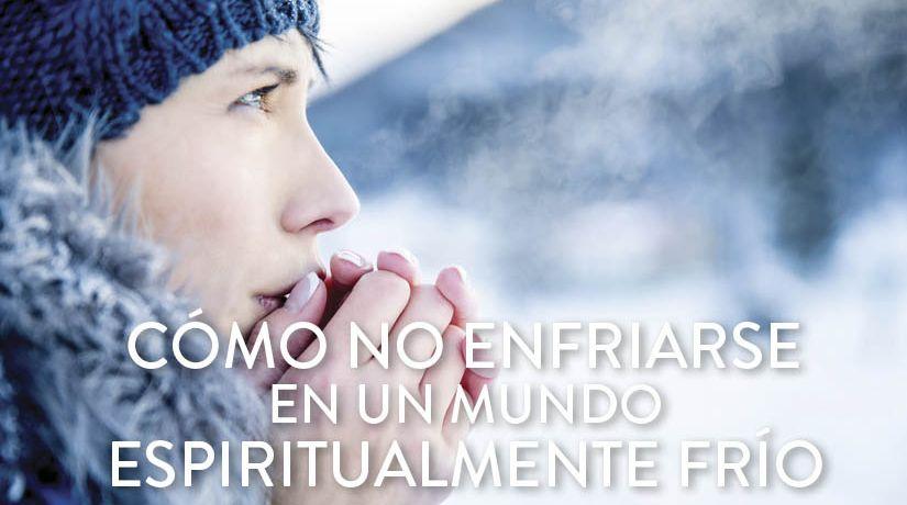 Cómo no enfriarse en un mundo espiritualmente frío
