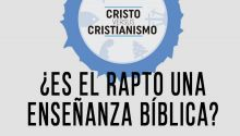 ¿Es el rapto una enseñanza bíblica?