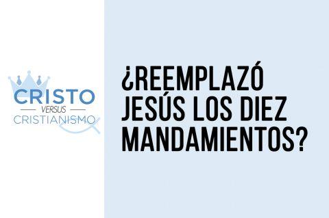 ¿Reemplazó Jesús los Diez Mandamientos?
