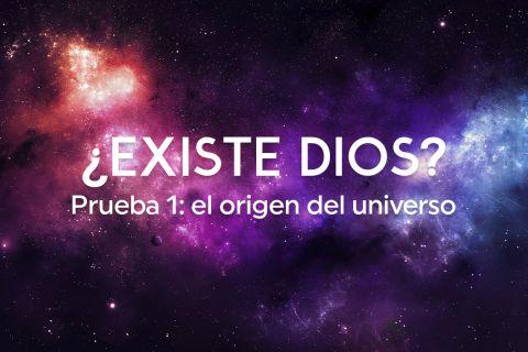 ¿Existe Dios? Prueba 1: el origen del universo